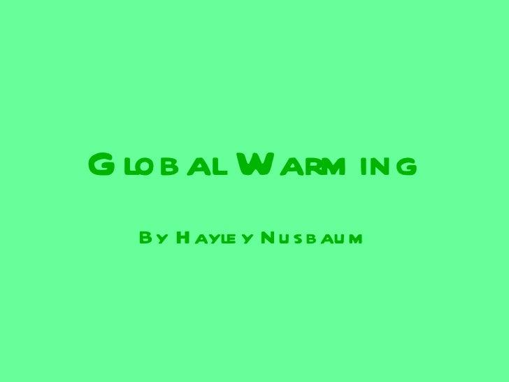 Global Warming By Hayley Nusbaum