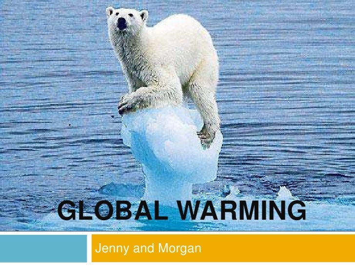 Global Warming<br />Jenny and Morgan<br />