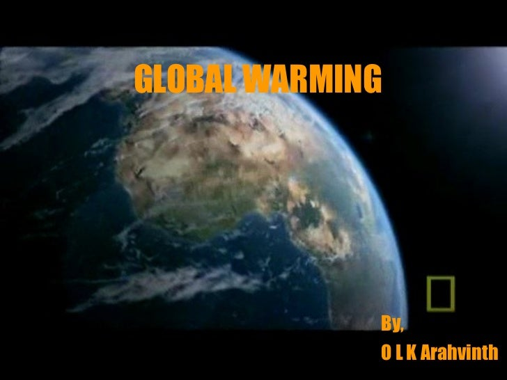 GLOBAL WARMING By, O L K Arahvinth