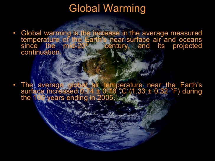 Global Warming <ul><li>Global warming is the increase in the average measured temperature of the Earth's near-surface air ...