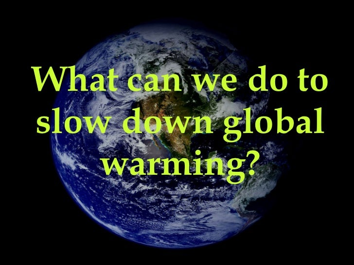 slowing down global warming The global warming policy  is our sun slowing down in its middle age the  maybe the sun's surface is thinning and its magnetic activity is slowing down.