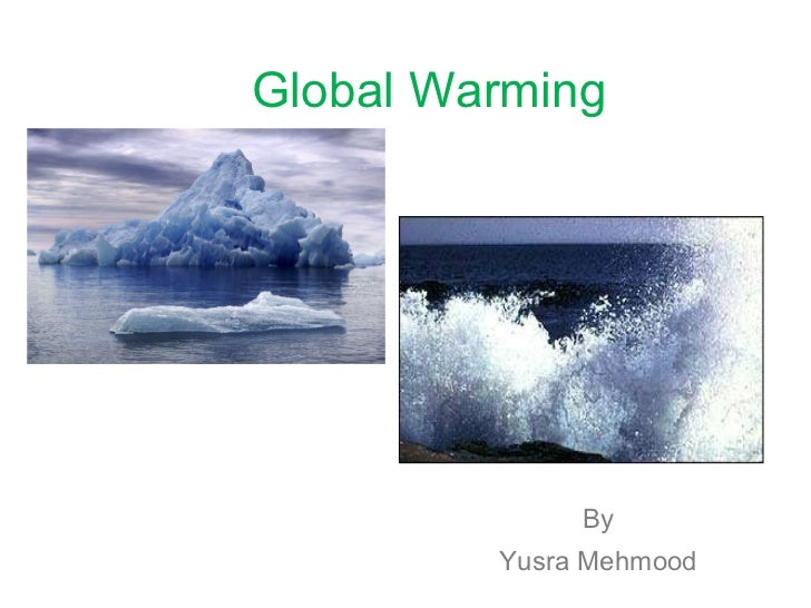 Global Warming By Yusra Mehmood