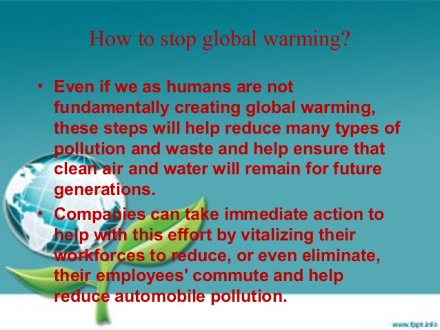 how we can stop global warming essay By learning how to stop global warming and making changes in your daily life, you can reduce your carbon footprint and help the environment.