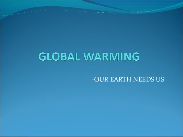-OUR EARTH NEEDS US