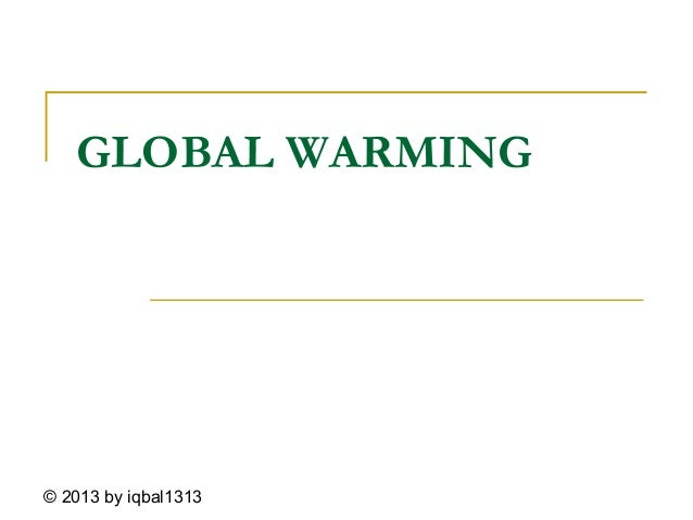 GLOBAL WARMING © 2013 by iqbal1313