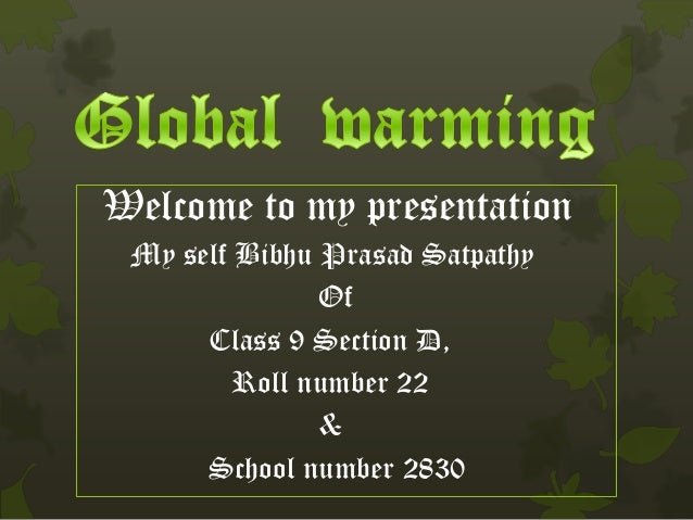 Welcome to my presentation My self Bibhu Prasad Satpathy Of Class 9 Section D, Roll number 22 & School number 2830