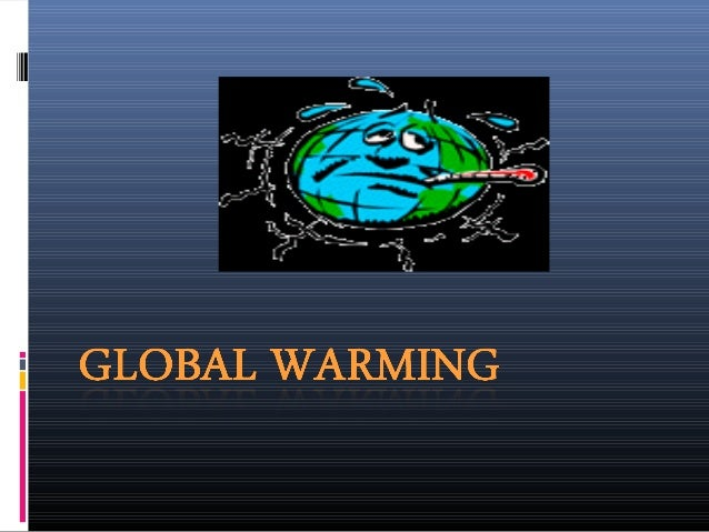 WHAT IS GLOBAL WARMING?  Increases in global  temperature as a result of an accumulation of greenhouse gases in the atmos...