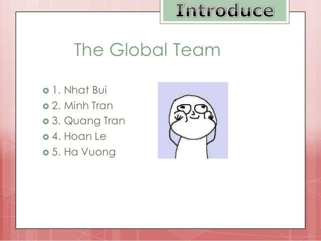 The Global Team  1. Nhat Bui  2. Minh Tran  3. Quang Tran  4. Hoan Le  5. Ha Vuong