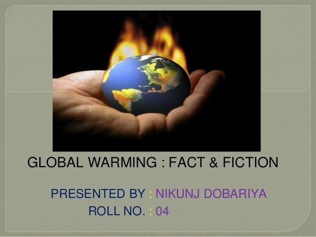 essays on global warming fact or fiction Name instructor course title date is global warming fact or fiction global warming is the century-scale rise in average temperatures of the earth's atmosphere when.