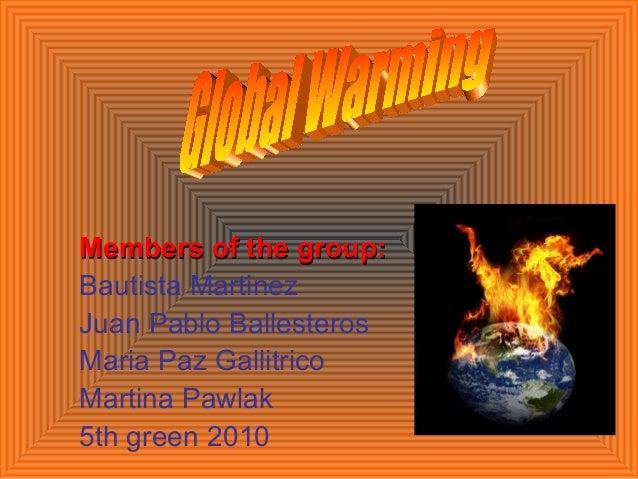 Members of the group:Members of the group: Bautista Martinez Juan Pablo Ballesteros Maria Paz Gallitrico Martina Pawlak 5t...