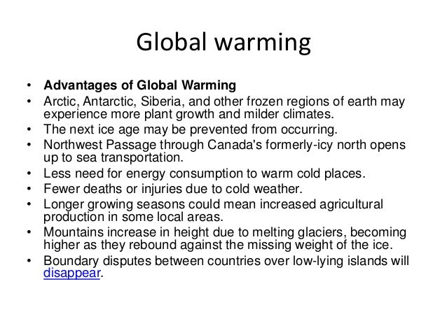 advantages of global warming The internet is full of references to global warming the union of concerned scientists website on climate change is titled global warming, just one of many examples but we don't use global warming much on this website we use the less appealing climate change why to a scientist, global.