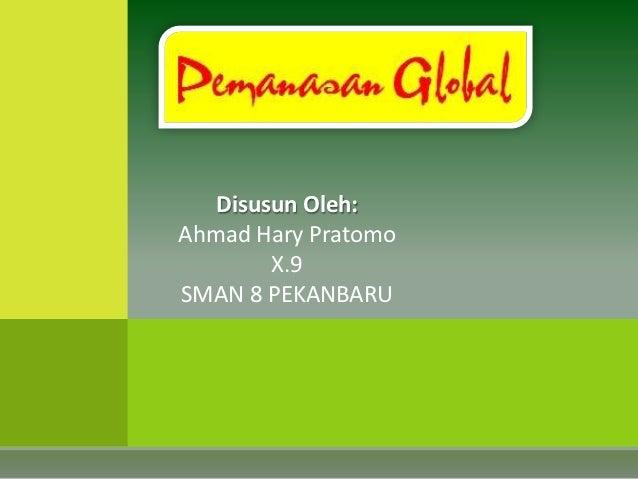 Disusun Oleh:Ahmad Hary Pratomo        X.9SMAN 8 PEKANBARU