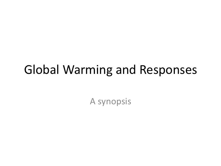 Global Warming and Responses<br />A synopsis<br />