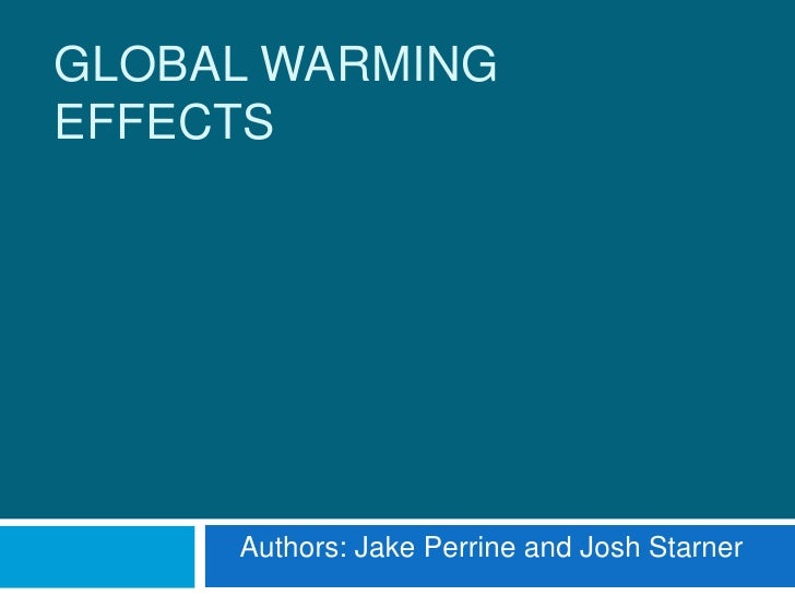 Global Warming Effects<br />Authors: Jake Perrine and Josh Starner<br />