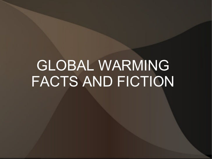 Global warming facts and fiction
