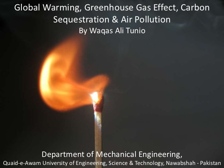 Global warming, greenhouse gas effect, carbon sequestration & air pollution by waqas ali tunio