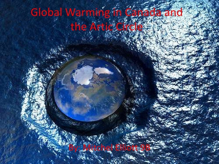 Global Warming in Canada and the Artic Circle<br />By: Mitchel Elliott 9B<br />