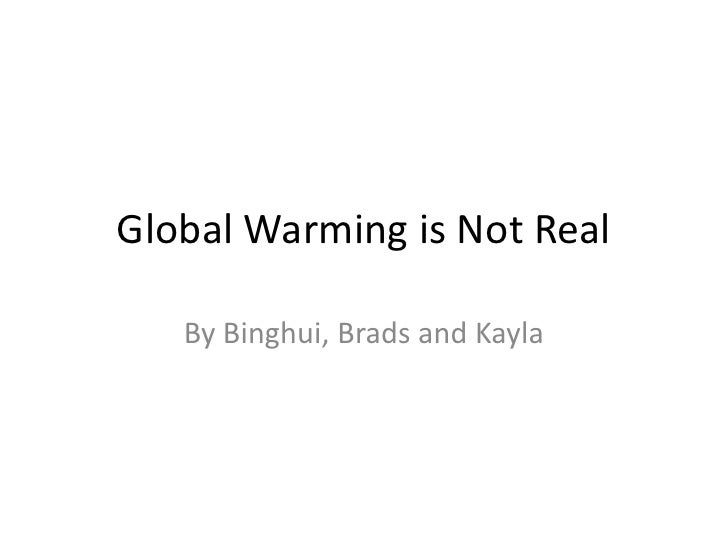 3 Global warming is not real Binghui, Brads and Kayla