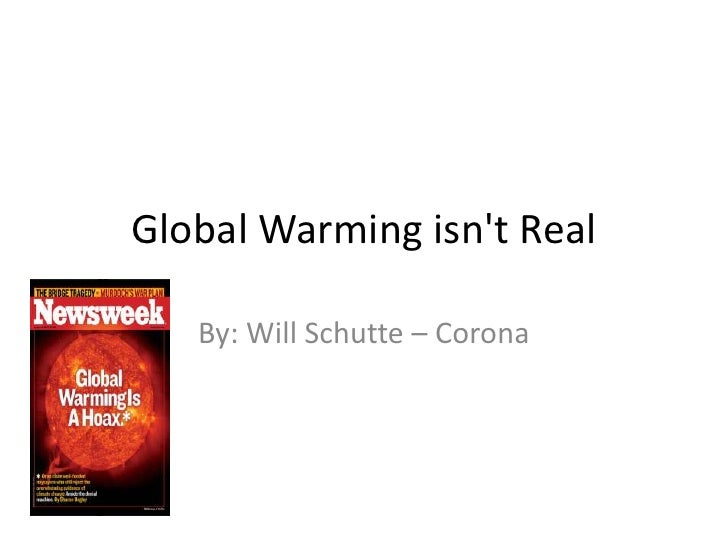 Global Warming isn't Real<br />By: Will Schutte – Corona <br />
