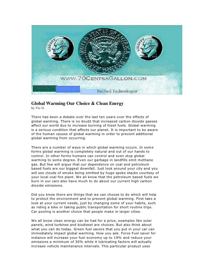 Global Warming Our Choice & Clean Energyby Vic G. There has been a debate over the last ten years over the effects of glob...