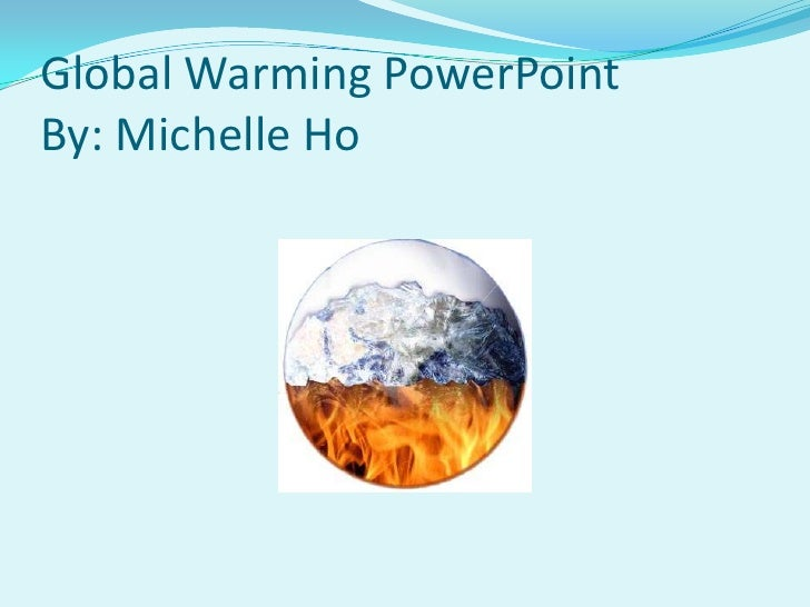 Global Warming PowerPointBy: Michelle Ho<br />