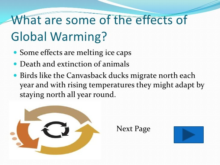 what are the effects of global Wost negative effects of global warming, such as global health issues, sea level rising, extinction of species, etc join our climate change debate & vote.