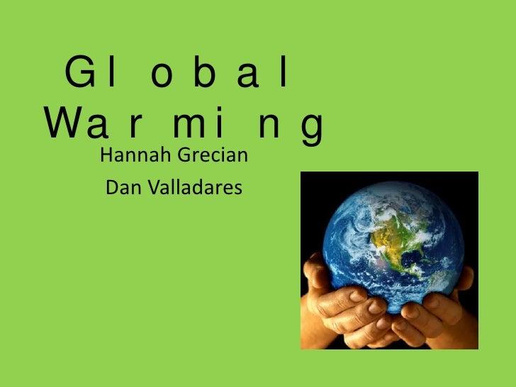 Global Warming<br />Hannah Grecian<br />Dan Valladares<br />