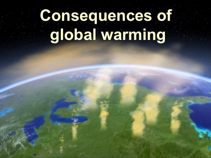 the consequences of global warming essay · global warming: causes, effects, and this essay will illustrate how global warming can cause catastrophes to global warming: causes, effects.