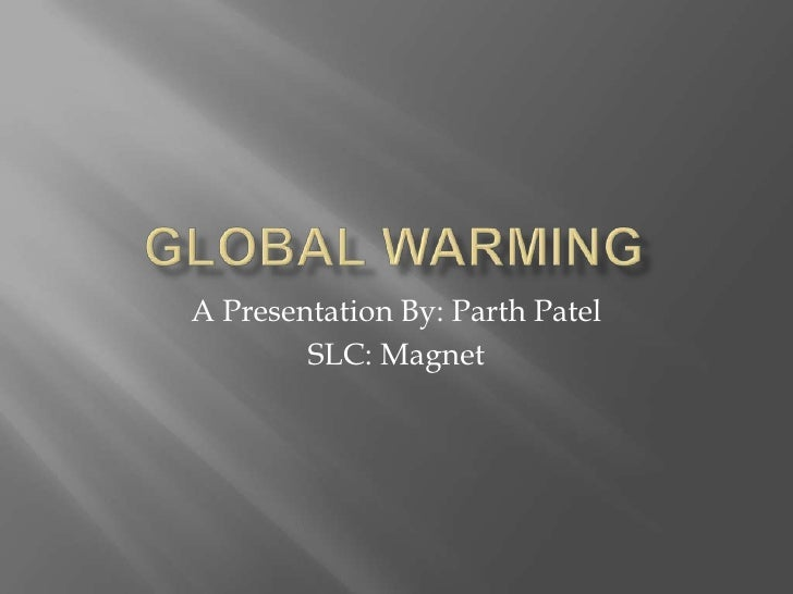 Period 6 - Parth Patel - What Is Global Warming And How Can We Reverse This Trend