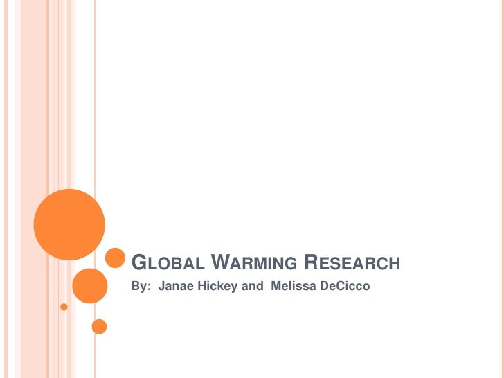 Global Warming Research <br />By:  Janae Hickey and  Melissa DeCicco<br />