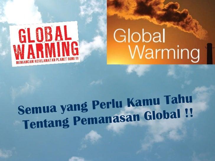 Semua yang Perlu Kamu Tahu  Tentang  Pemanasan  Global !!