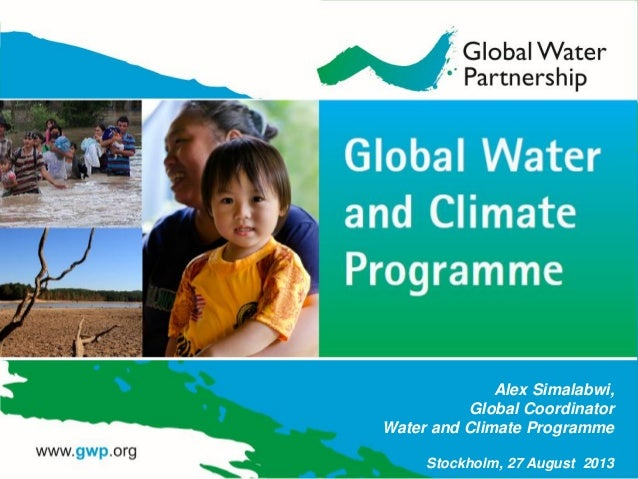 Alex Simalabwi, Global Coordinator Water and Climate Programme Stockholm, 27 August 2013