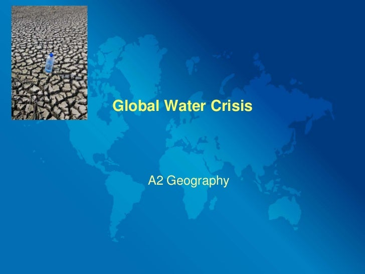 Global Water Crisis    A2 Geography