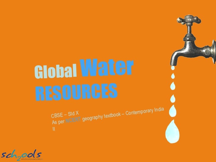 Global   Water  RESOURCES CBSE – Std X As per  NCERT  geography textbook – Contemporary India II