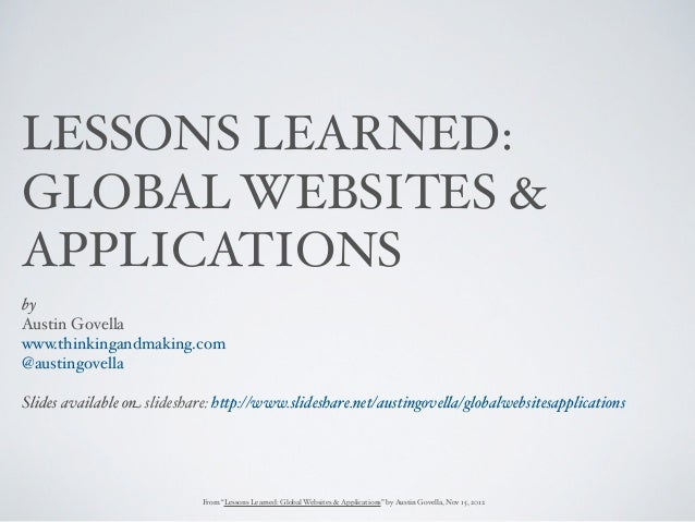 LESSONS LEARNED:GLOBAL WEBSITES &APPLICATIONSbyAustin Govellawww.thinkingandmaking.com@austingovellaSlides available on sl...