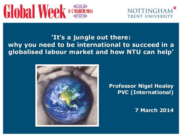 'It's a jungle out there: why you need to be international to succeed in a globalised labour market and how NTU can help' ...