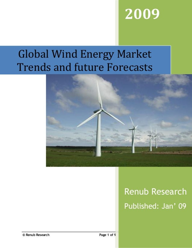 © Renub Research Page 1 of 9 2009 Renub Research Published: Jan' 09 Global Wind Energy Market Trends and future Forecasts