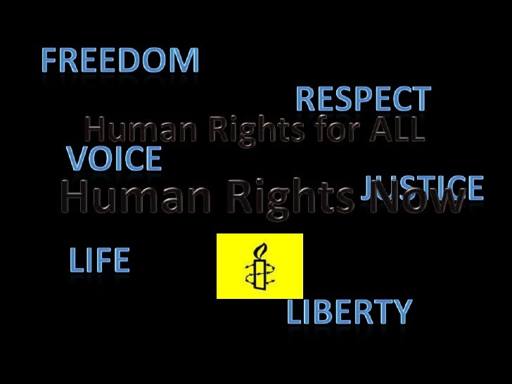 freedom<br />respect<br />Human Rights for ALL<br />voice<br />justice<br />Human Rights Now<br />life<br />liberty<br />