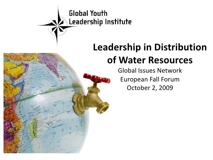 Leadership in Distribution of Water ResourcesGlobal Issues NetworkEuropean Fall ForumOctober 2, 2009<br />