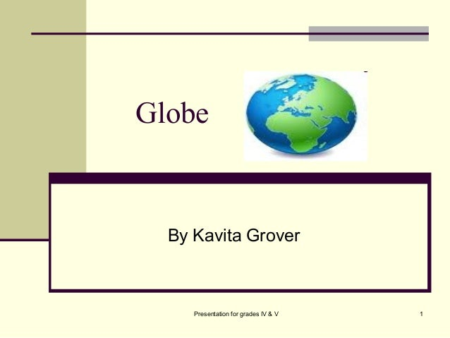 GlobeBy Kavita Grover1Presentation for grades IV & V