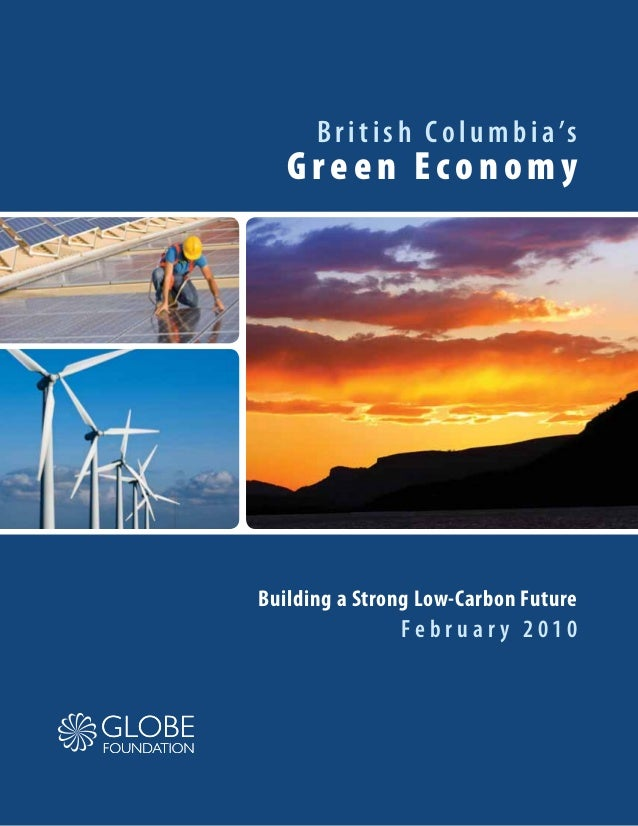 British Columbia's Green Economy Building a Strong Low-Carbon Future F e b r u a r y 2 0 1 0