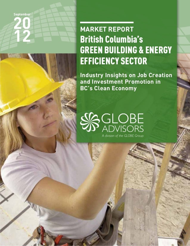 MARKET REPORT British Columbia's GREEN BUILDING & ENERGY EFFICIENCY SECTOR Industry Insights on Job Creation and Investmen...