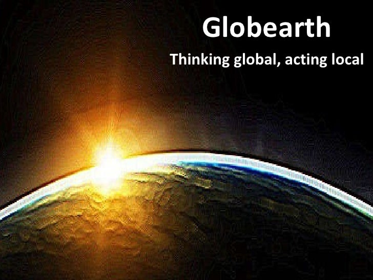 Globearth Thinking global, acting local