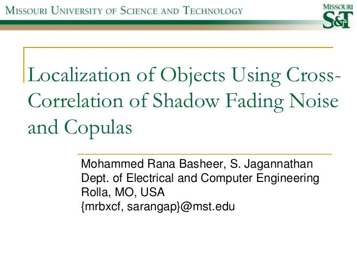 Localization of Objects Using Cross-Correlation of Shadow Fading Noiseand Copulas      Mohammed Rana Basheer, S. Jagannath...