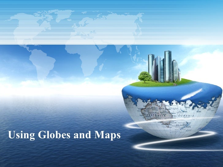 Using Globes and Maps
