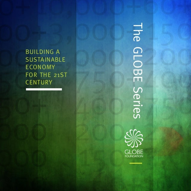 BUILDING A SUSTAINABLE ECONOMY FOR THE 21ST CENTURY TheGLOBESeries