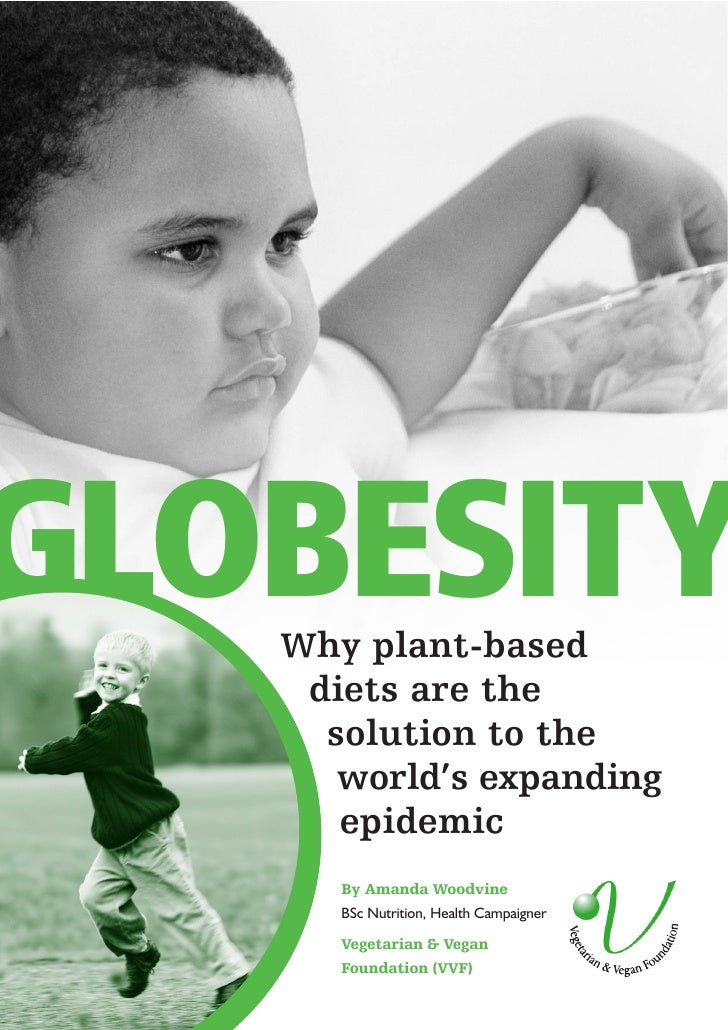 GLOBESITY    Why plant-based     diets are the      solution to the       world's expanding       epidemic       By Amanda...