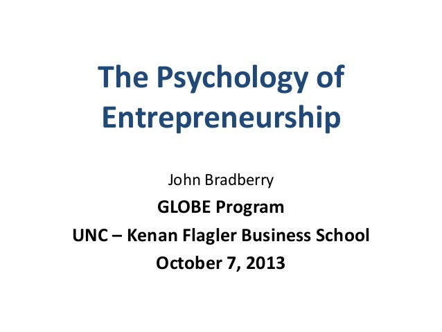 The Psychology of Entrepreneurship John Bradberry  GLOBE Program UNC – Kenan Flagler Business School October 7, 2013