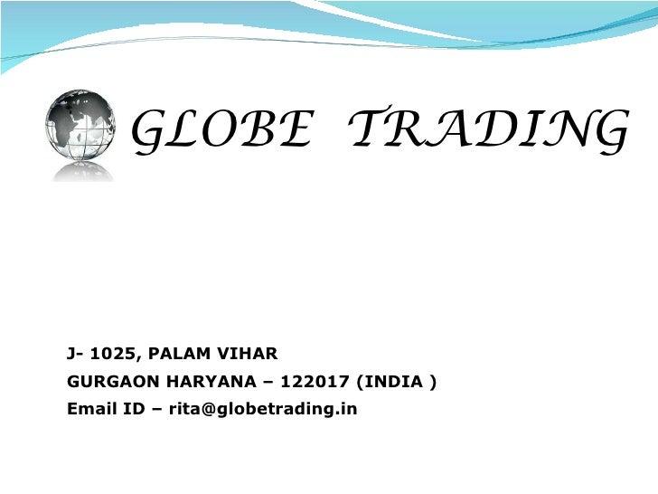 GLOBE  TRADING J- 1025, PALAM VIHAR  GURGAON HARYANA – 122017 (INDIA ) Email ID – rita@globetrading.in