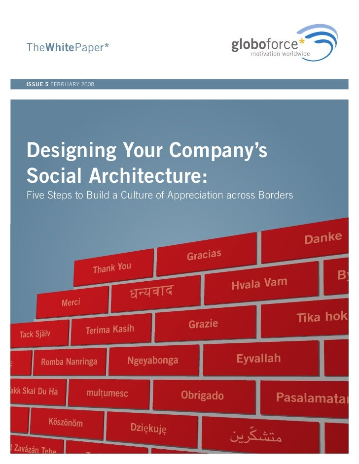 TheWhitePaper*  ISSUE 5 FEBRUARY 2008     Designing Your Company's Social Architecture: Five Steps to Build a Culture of A...